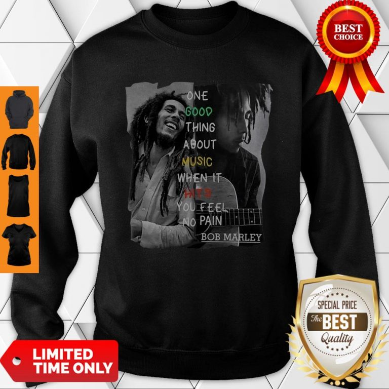One Good Thing About Music When It Hits You Feel No Pain Bob Marley Sweatshirt