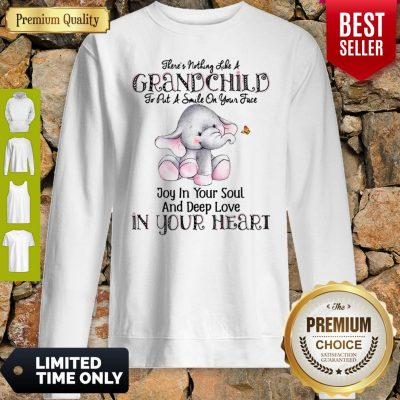 Elephant There's Nothing Like A Grandchild To Put A Smile On Your Face Sweatshirt