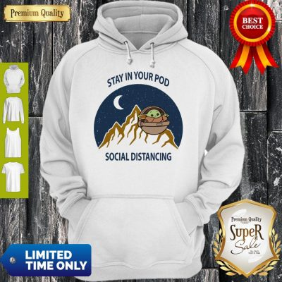 Top Baby Yoda Stay In Your Pod Social Distancing Tee Hoodie