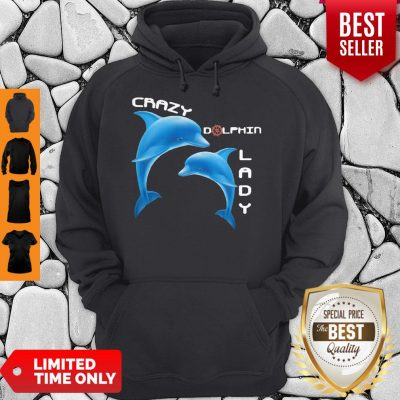 Top Crazy Dolphin Lady Hoodie