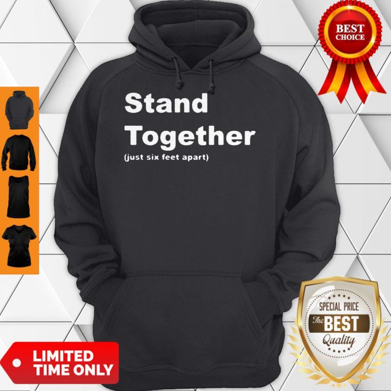 Cute Stand Together Just Six Feet Apart Hoodie