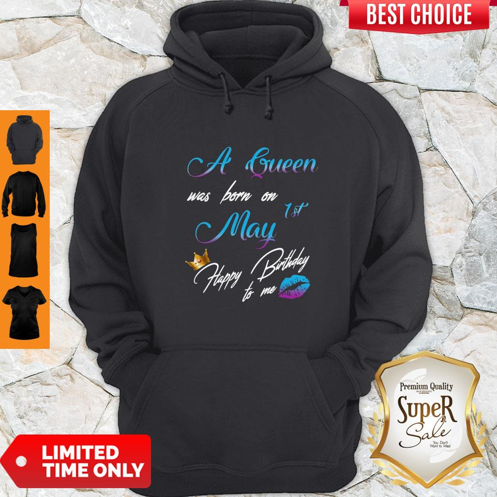 Official A Queen Was Born On 1st May Happy Birthday To Me Hoodie