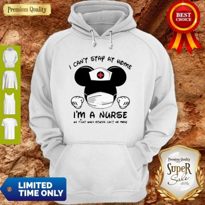 Mickey Mouse I Can't Stay At Home I'm A Nurse Coronavirus Hoodie