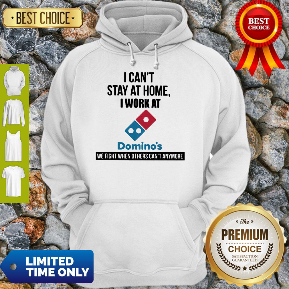 I Can't Stay At Home I Work At Domino's We Fight Hoodie