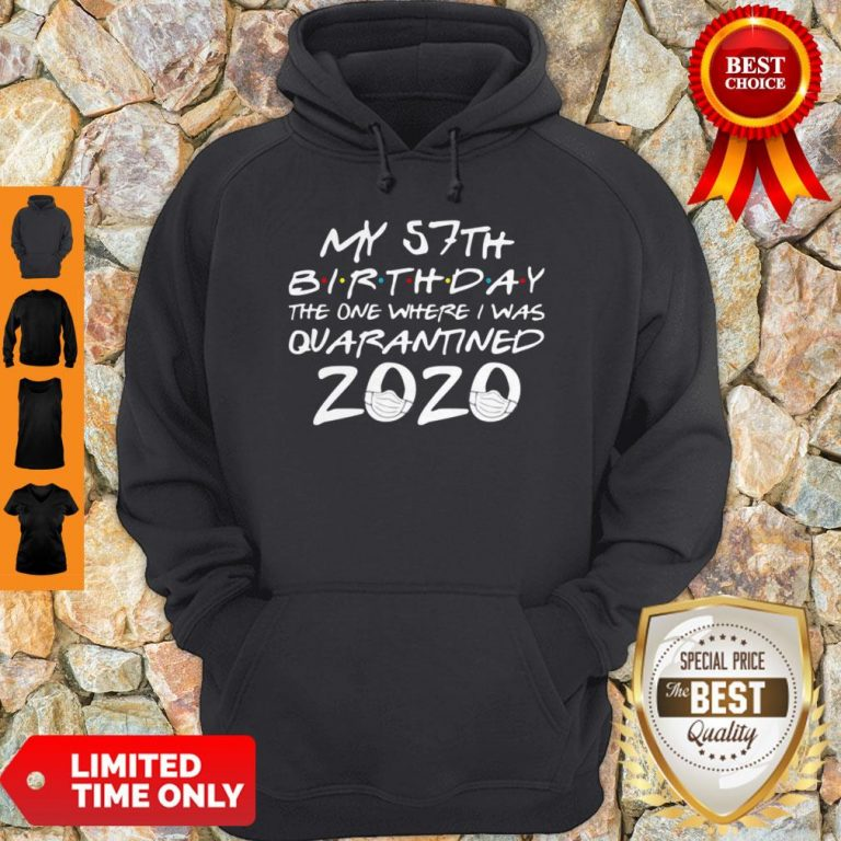 My 57th Birthday The Year When Shit Got Real Quarantined 2020 COVID-19 Hoodie