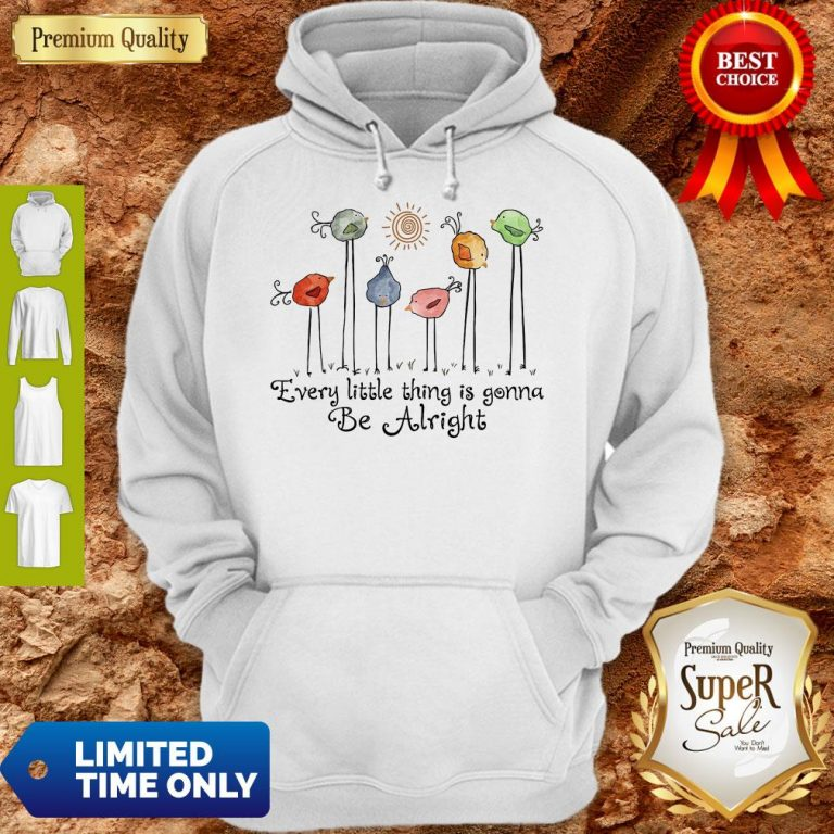 Official The Birds Every Little Thing Is Gonna Be Alright Hoodie