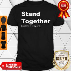 Cute Stand Together Just Six Feet Apart Shirt