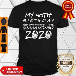 My 40th Birthday The One Where I Was Quarantined Shirt