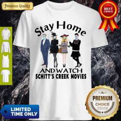 Pretty Stay Home And Watch Schitt's Creek Movies Shirt