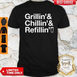 Top Grillin' And Chillin' And Refilling' Shirt