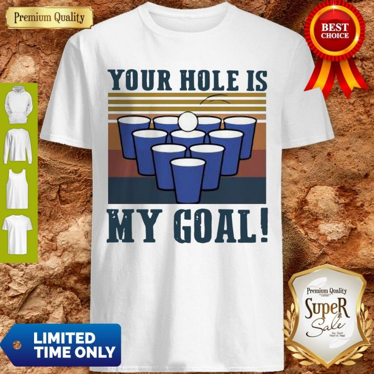 Nice Your Hole Is My Goal Vintage Shirt
