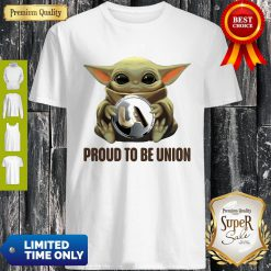 Good Baby Yoda Hug UA Proud To Be Union Shirt