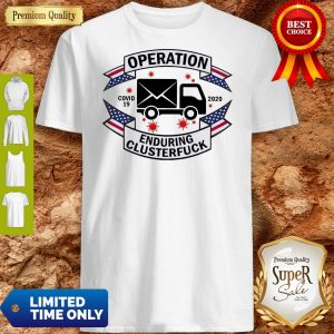 Operation COVID 19 2020 Enduring Clusterfuck Shirt