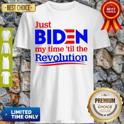 Premium Just Biden My Time Til The Revolution Shirt