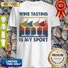 Premium Wine Tasting Is My Sport Vintage Shirt