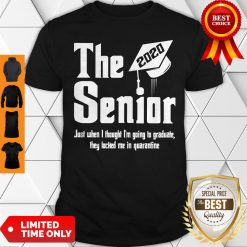 The Senior 2020 Just When I Thought I'm Going To Graduate Shirt