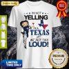 Betty Boop I'm Not Yelling I'm A Texas Girl We Just Talk Loud Shirt