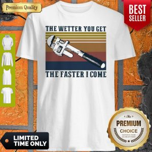 Pretty The Wetter You Get The Faster I Come Vintage Shirt