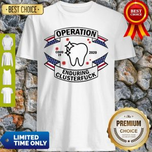 Dental Assistant Operation COVID-19 2020 Enduring Clusterfuck Shirt