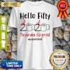 Hello Fifty 2020 The Year When Shit Got Real Quarantined COVID-19 Shirt