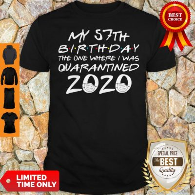 My 57th Birthday The Year When Shit Got Real Quarantined 2020 COVID-19 Shirt