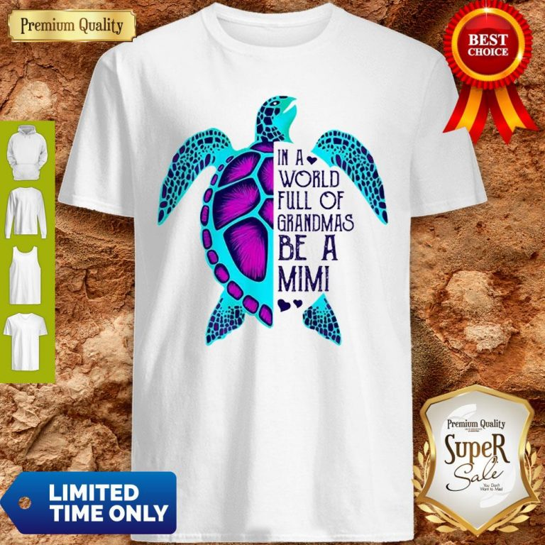 Official Turtle In A World Full Of Grandmas Be A Mimi Shirt