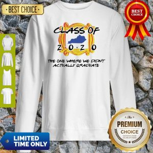 Class Of 2020 The One Where We Didn't Actually Graduate Sweatshirt