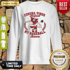 St. Louis Cardinals Corona Virus Ruined My Baseball Season Sweatshirt