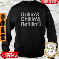 Top Grillin' And Chillin' And Refilling' Sweatshirt