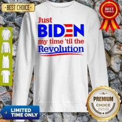 Premium Just Biden My Time Til The Revolution Sweatshirt