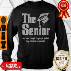 The Senior 2020 Just When I Thought I'm Going To Graduate Sweatshirt