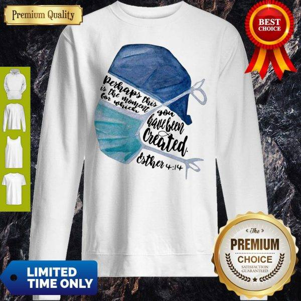 Perhaps This Is The Moment For Which You Have Been Created Nurse Sweatshirt