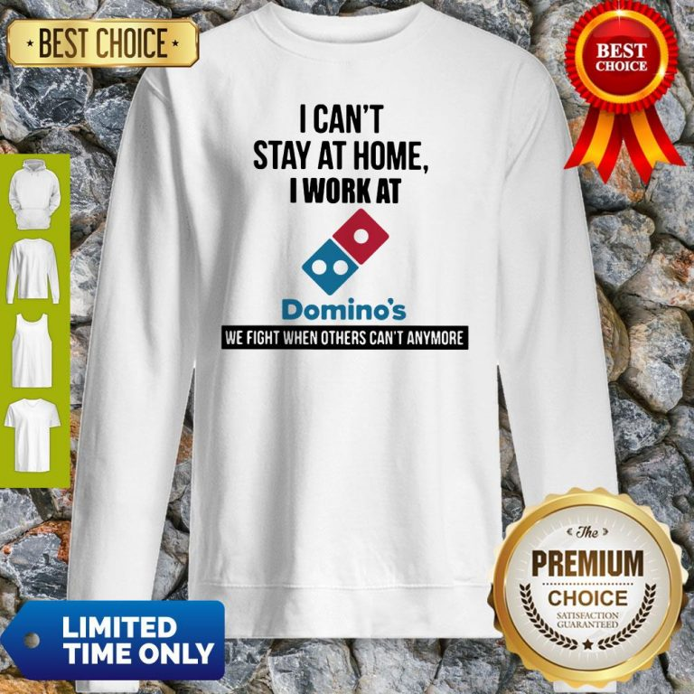 I Can't Stay At Home I Work At Domino's We Fight Sweatshirt