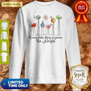 Official The Birds Every Little Thing Is Gonna Be Alright Sweatshirt