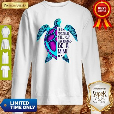 Official Turtle In A World Full Of Grandmas Be A Mimi Sweatshirt
