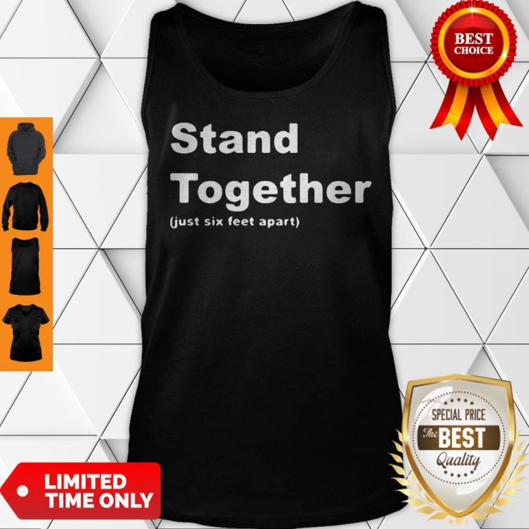 Cute Stand Together Just Six Feet Apart Tank Top