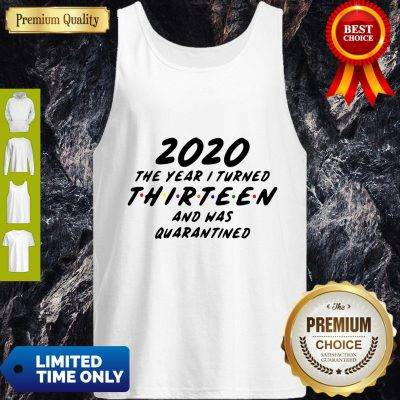 2020 The Year I Turned Thirteen And Was Quarantined Tank Top