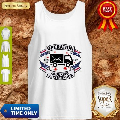 Operation COVID 19 2020 Enduring Clusterfuck Tank Top