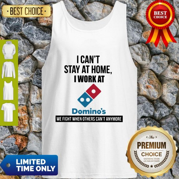 I Can't Stay At Home I Work At Domino's We Fight Tank Top