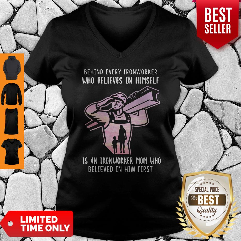 Behind Every Ironworker Who Believes In Himself Is An Ironworker Mom Who Believed In Him First V-Neck