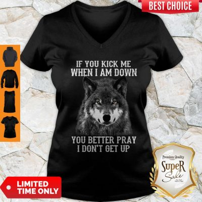 If You Kick Me When I Am Down You Better Pray I Don't Get Up Dog V-Neck