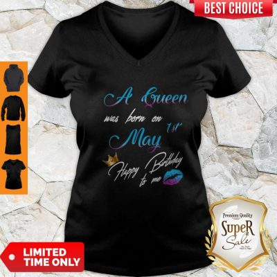 Official A Queen Was Born On 1st May Happy Birthday To Me V-Neck