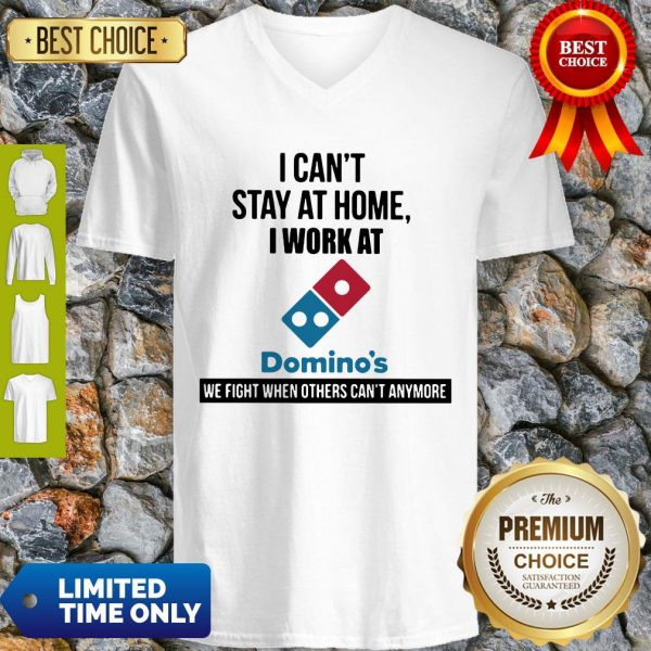 I Can't Stay At Home I Work At Domino's We Fight V-Neck