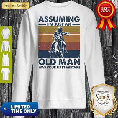 Motorbike Assuming I'm Just An Old Man Was Your First Mistake Vintage Sweatshirt