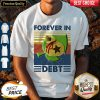 Awesome Game Forever In Debt Vintage Shirt
