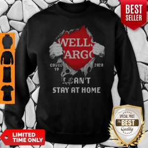 Blood Inside Me Wells Fargo COVID-19 2020 I Can't Stay At Home Sweatshirt