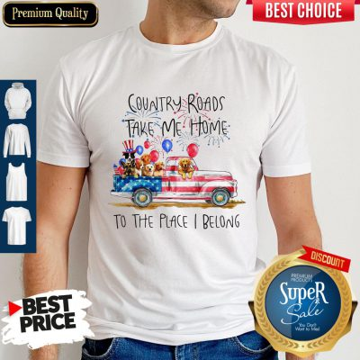 Country Roads Take Me Home To The Place I Belong Independence Day Dog Trucker Shirt