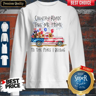 Country Roads Take Me Home To The Place I Belong Independence Day Dog Trucker Sweatshirt