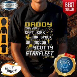 Daddy You Are As Brave As Capt Kirk As Strong As Mr Spock Shirt