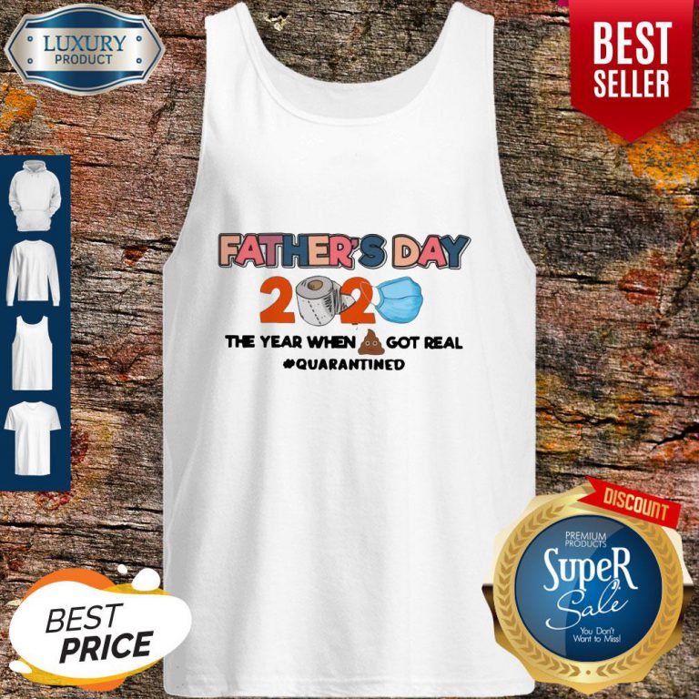 Father's Day 2020 The Year When Shit Got Real Quarantined Tank Top